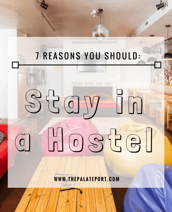 Breaking the Stigma: 7 Reasons Why You Should Stay In A Hostel